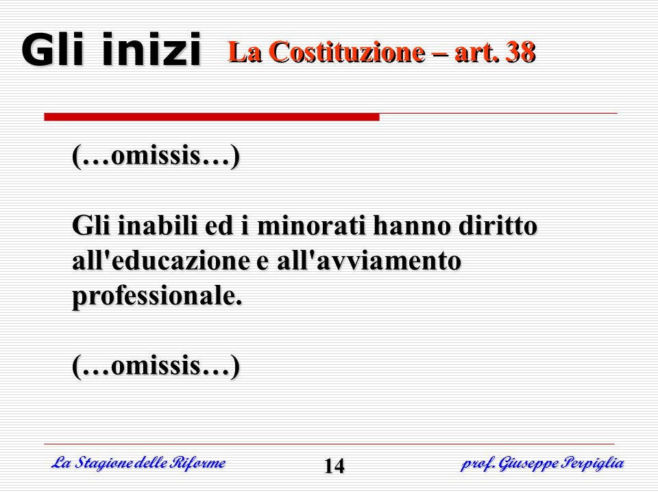 Gli inizi La Costituzione – art. 38 (…omissis…)