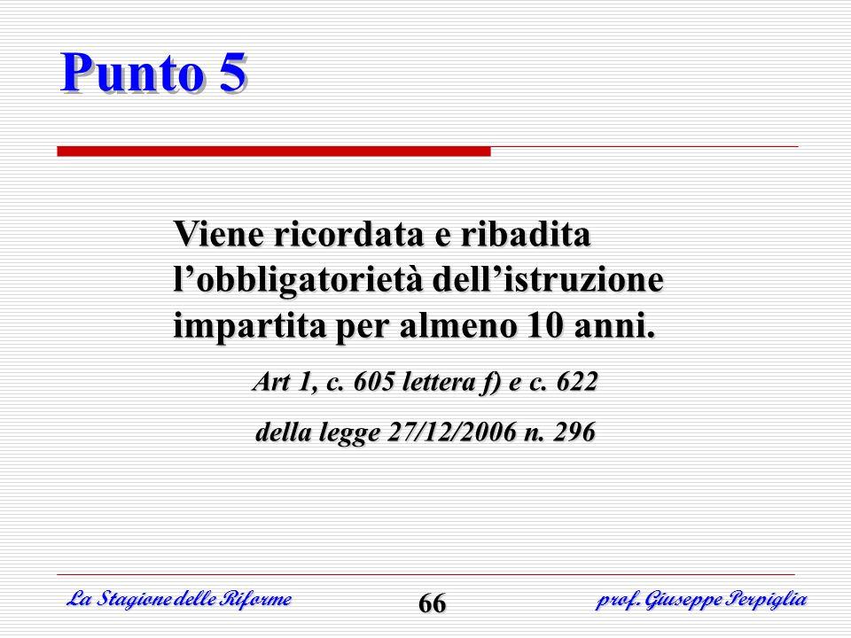Punto 5Viene ricordata e ribadita l'obbligatorietà dell'istruzione impartita per almeno 10 anni. Art 1, c. 605 lettera f) e c. 622.
