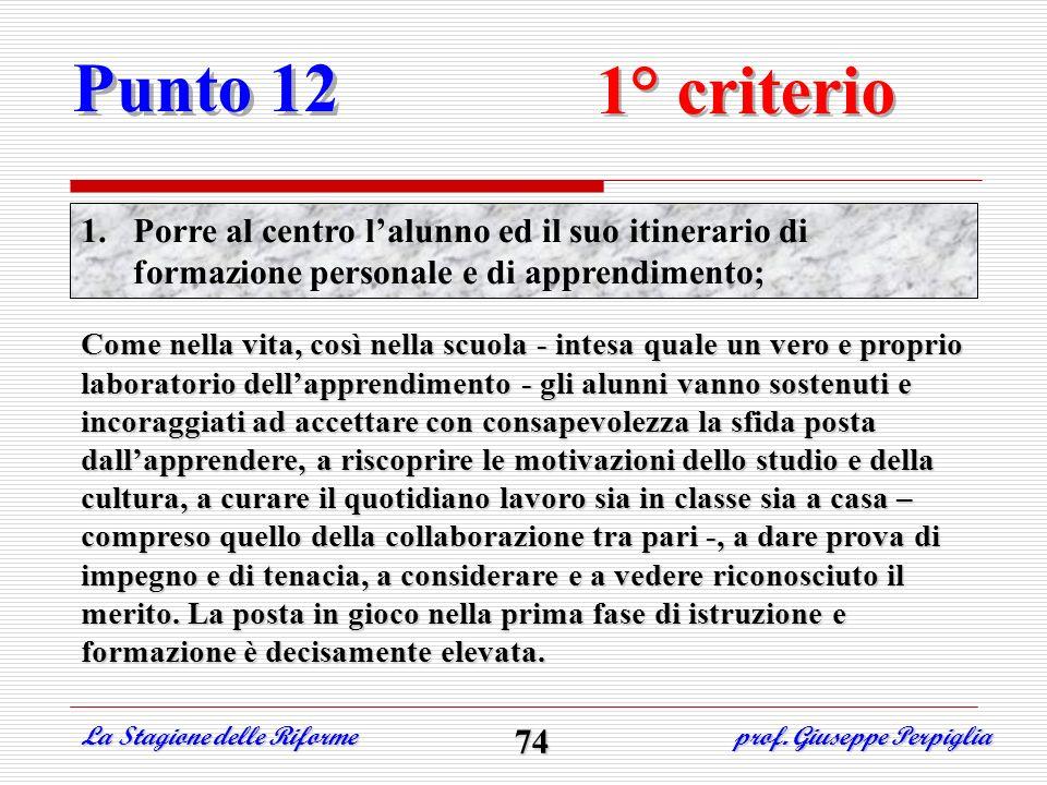 Punto 12 1° criterio. Porre al centro l'alunno ed il suo itinerario di formazione personale e di apprendimento;