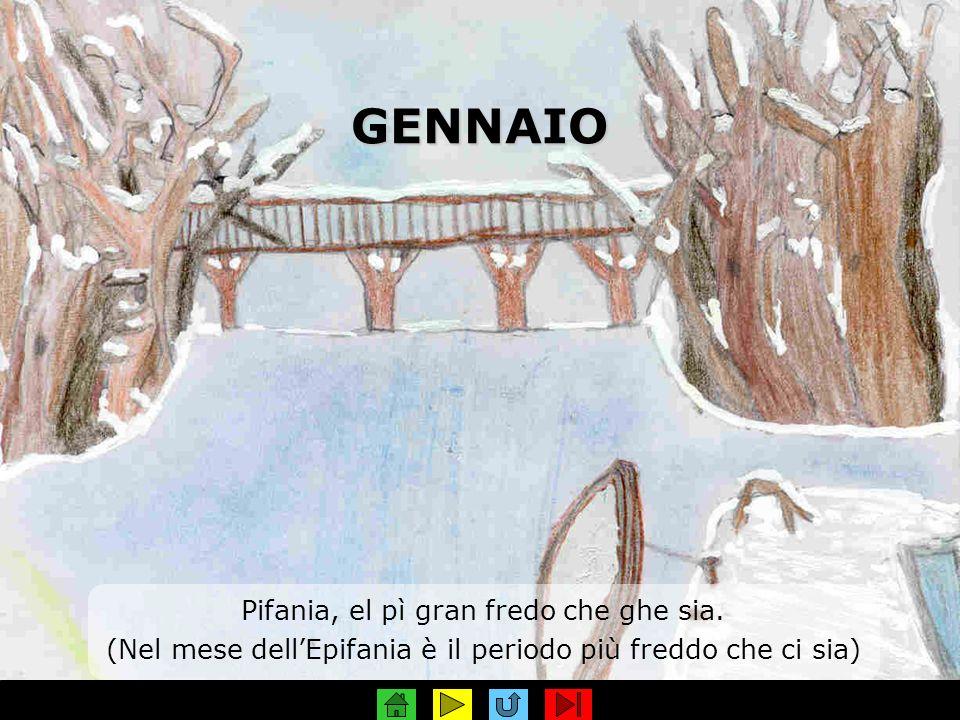 GENNAIO Pifania, el pì gran fredo che ghe sia.