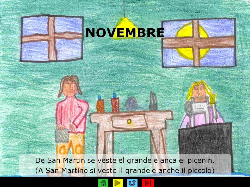 NOVEMBRE De San Martin se veste el grande e anca el picenin.