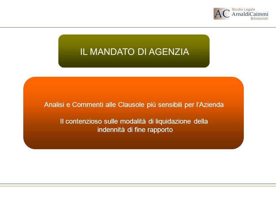 IL MANDATO DI AGENZIA Analisi e Commenti alle Clausole più sensibili per l'Azienda. Il contenzioso sulle modalità di liquidazione della.