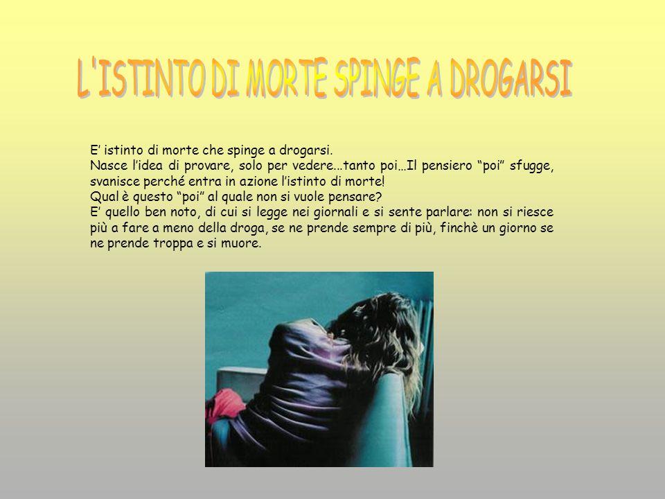 L ISTINTO DI MORTE SPINGE A DROGARSI