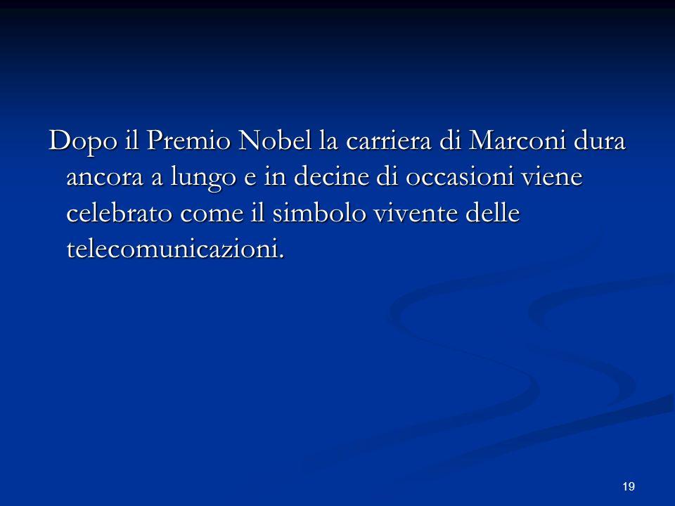 Dopo il Premio Nobel la carriera di Marconi dura ancora a lungo e in decine di occasioni viene celebrato come il simbolo vivente delle telecomunicazioni.