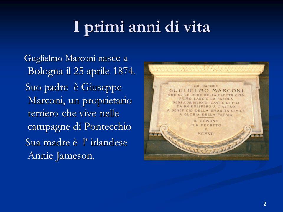 I primi anni di vita Guglielmo Marconi nasce a Bologna il 25 aprile 1874.