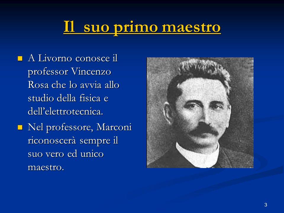 Il suo primo maestro A Livorno conosce il professor Vincenzo Rosa che lo avvia allo studio della fisica e dell'elettrotecnica.