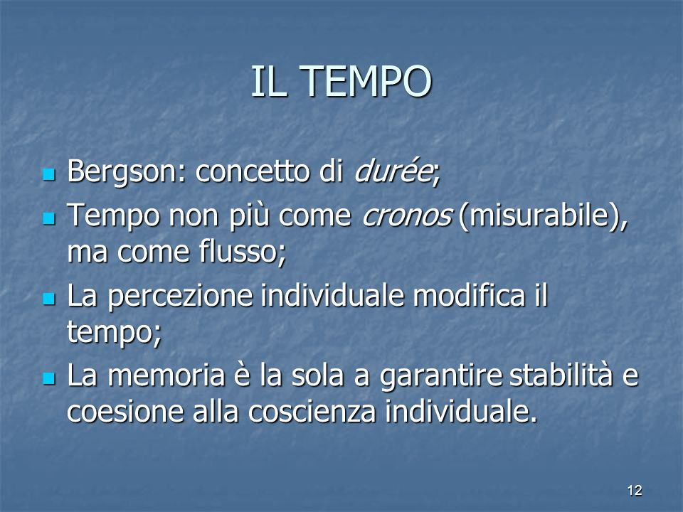 IL TEMPO Bergson: concetto di durée;