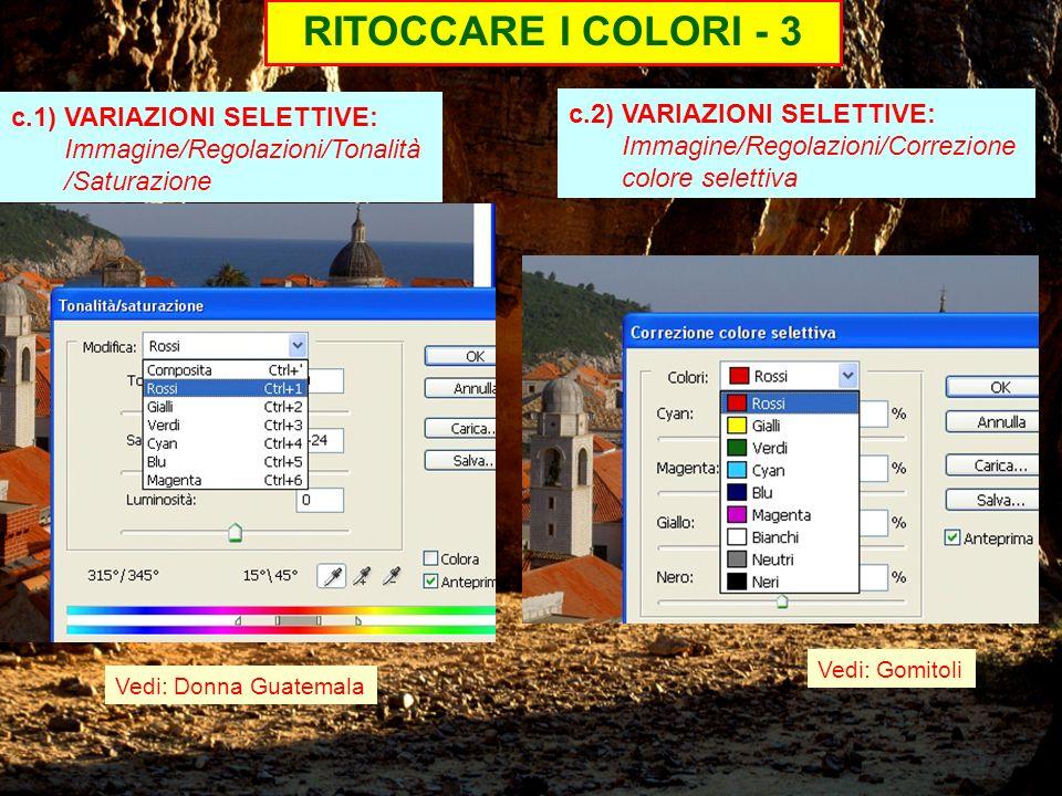 RITOCCARE I COLORI - 3 c.1) VARIAZIONI SELETTIVE: Immagine/Regolazioni/Tonalità/Saturazione.