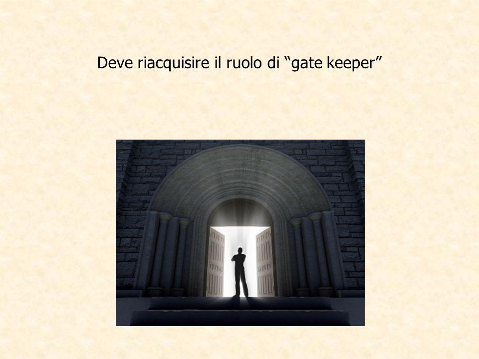 Deve riacquisire il ruolo di gate keeper