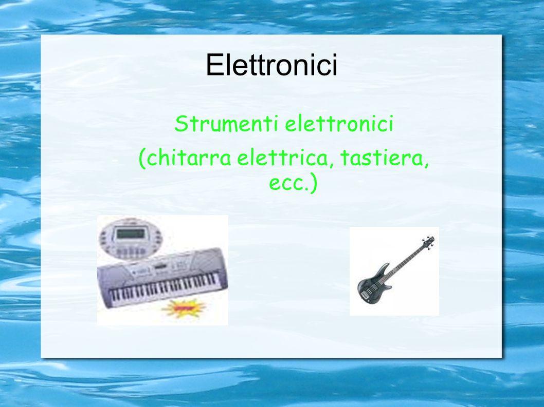 Elettronici Strumenti elettronici (chitarra elettrica, tastiera, ecc.)