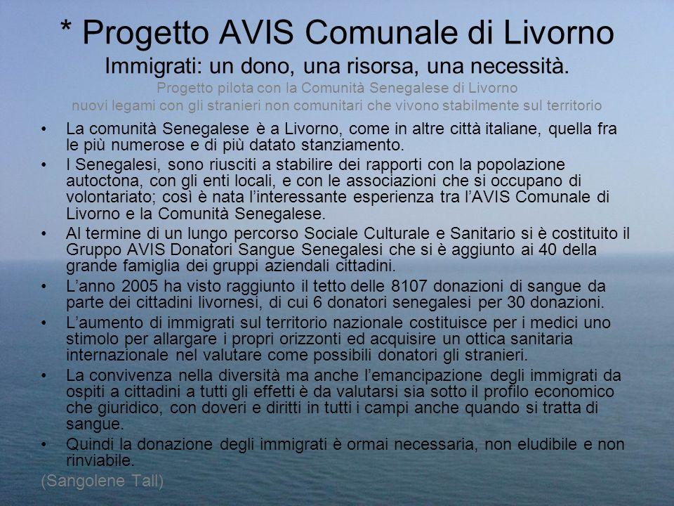 * Progetto AVIS Comunale di Livorno Immigrati: un dono, una risorsa, una necessità. Progetto pilota con la Comunità Senegalese di Livorno nuovi legami con gli stranieri non comunitari che vivono stabilmente sul territorio