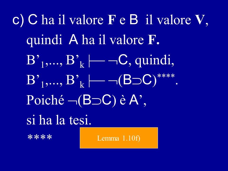 c) C ha il valore F e B il valore V, quindi A ha il valore F.