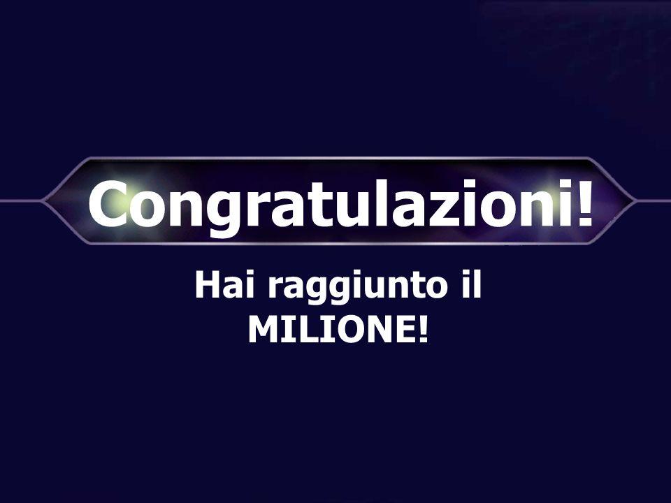 Congratulazioni! Hai raggiunto il MILIONE! Correct