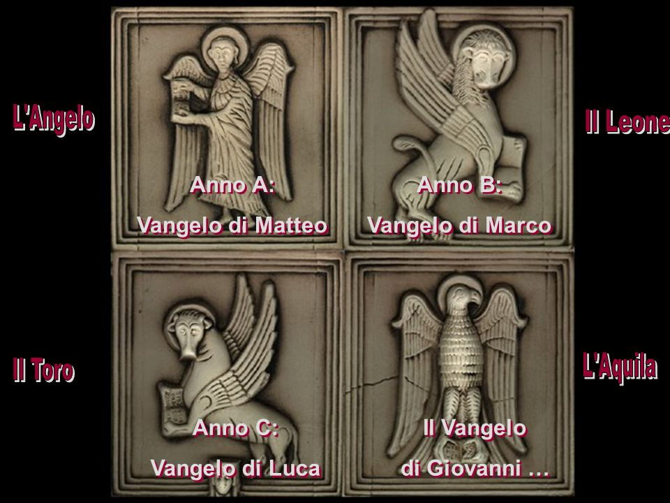 Anno A: Vangelo di Matteo Anno B: Vangelo di Marco Anno C: