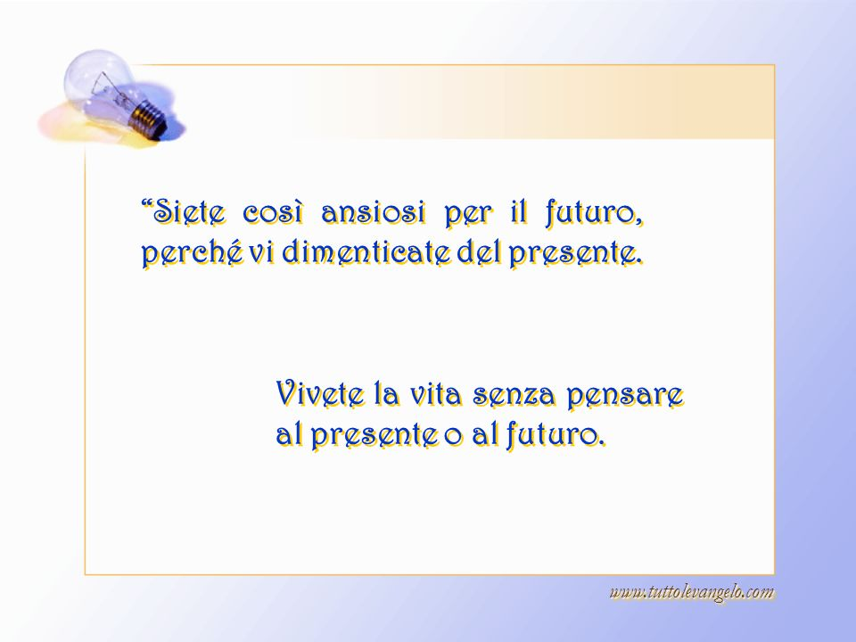 Siete così ansiosi per il futuro, perché vi dimenticate del presente.