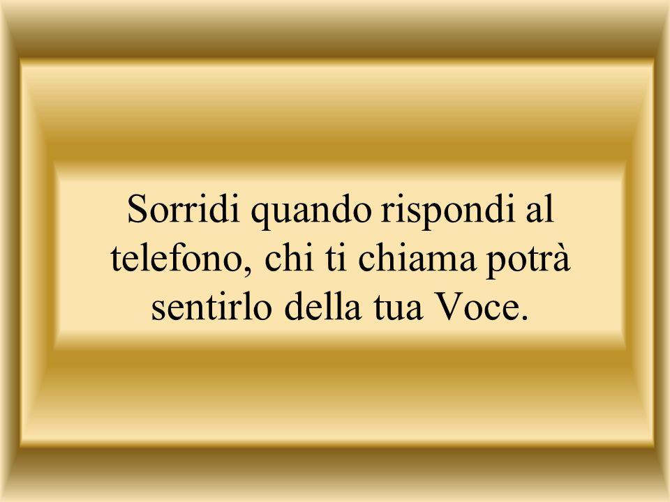 Sorridi quando rispondi al telefono, chi ti chiama potrà sentirlo della tua Voce.