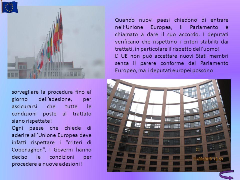 Quando nuovi paesi chiedono di entrare nell'Unione Europea, il Parlamento è chiamato a dare il suo accordo. I deputati verificano che rispettino i criteri stabiliti dai trattati, in particolare il rispetto dell'uomo!