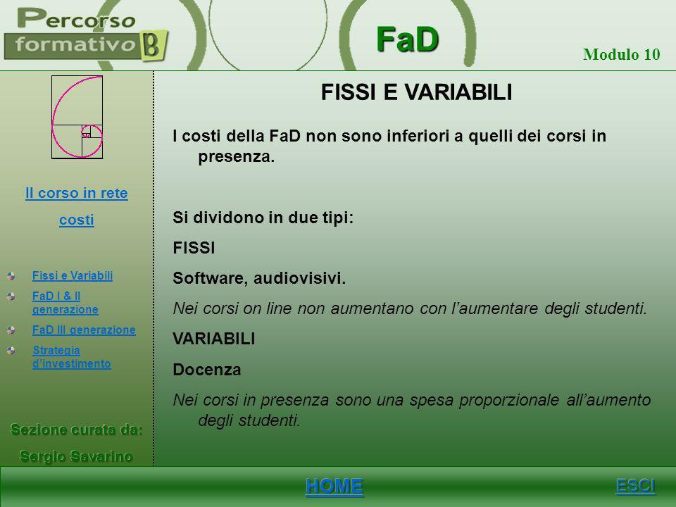 FISSI E VARIABILI I costi della FaD non sono inferiori a quelli dei corsi in presenza. Si dividono in due tipi: