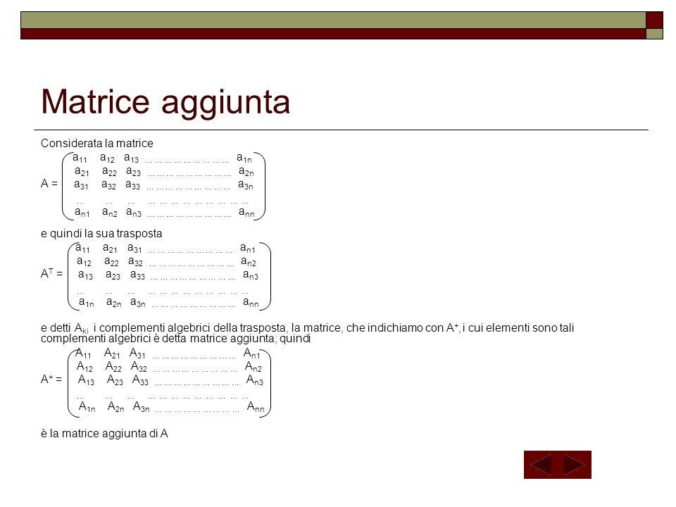 Matrice aggiunta Considerata la matrice