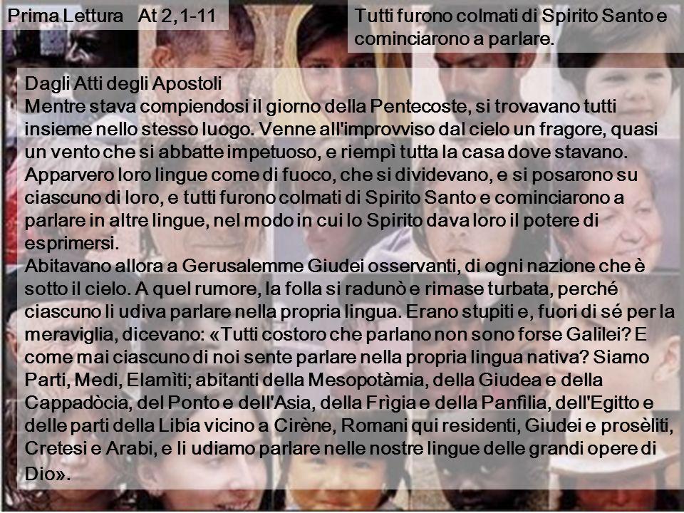 Prima Lettura At 2,1-11 Tutti furono colmati di Spirito Santo e cominciarono a parlare. Dagli Atti degli Apostoli.