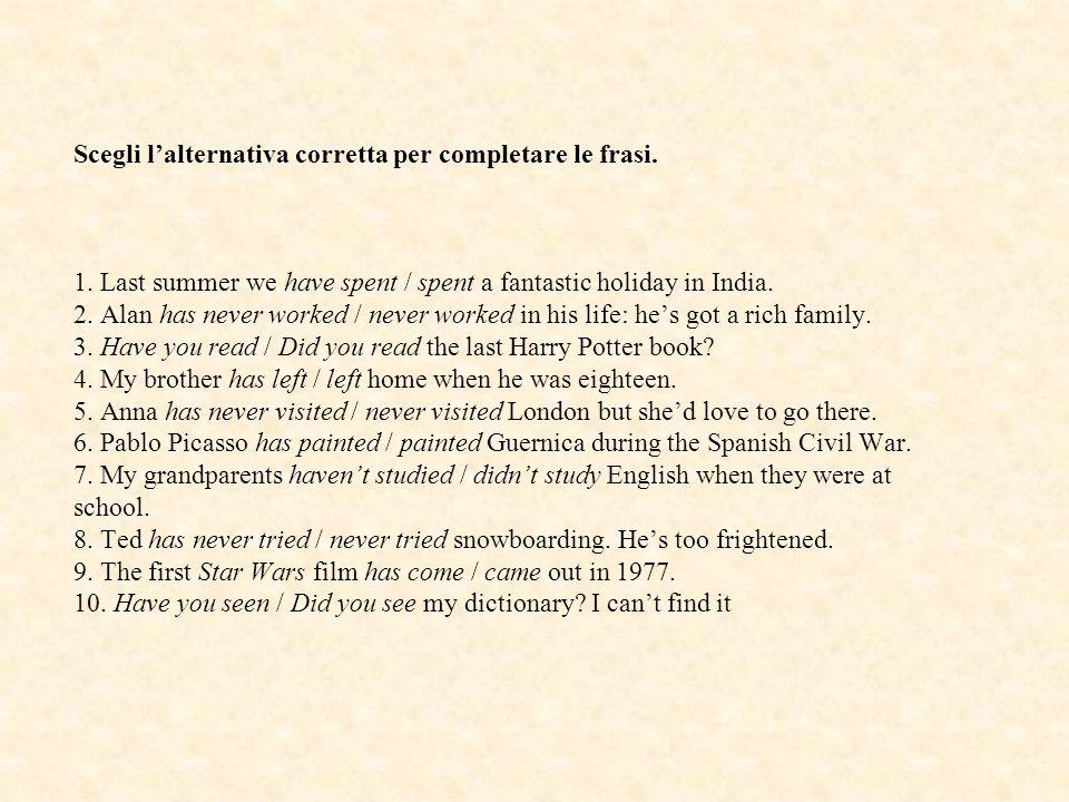 Scegli l'alternativa corretta per completare le frasi. 1