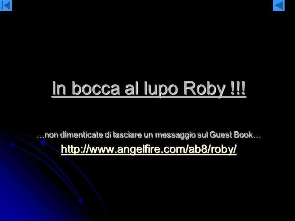 In bocca al lupo Roby !!.