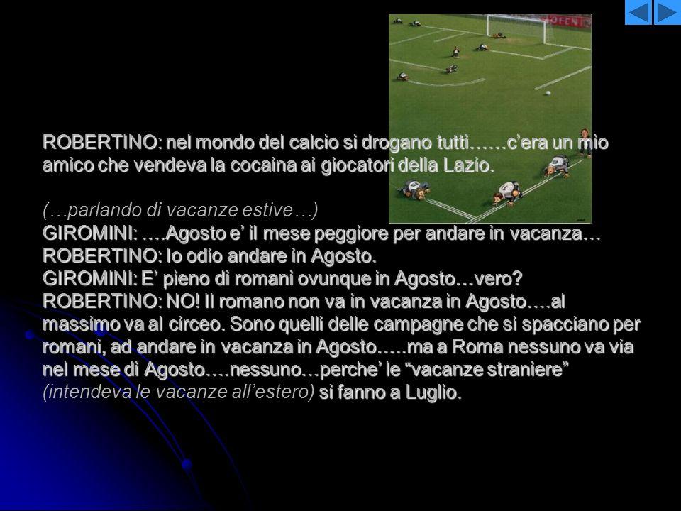 ROBERTINO: nel mondo del calcio si drogano tutti……c'era un mio amico che vendeva la cocaina ai giocatori della Lazio.