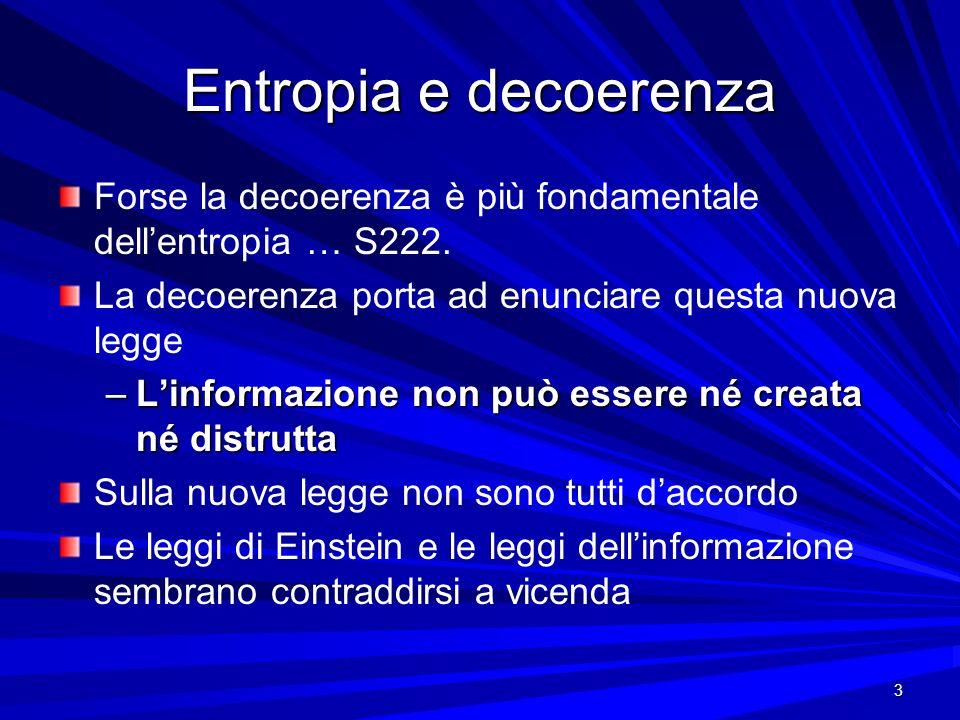 Entropia e decoerenza Forse la decoerenza è più fondamentale dell'entropia … S222. La decoerenza porta ad enunciare questa nuova legge.