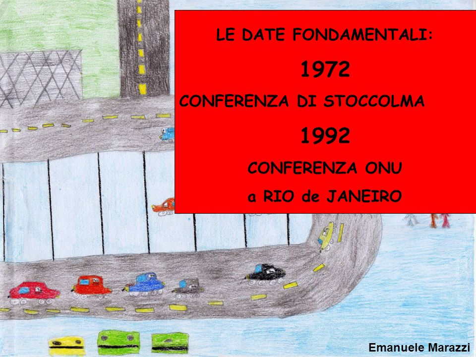 1972 1992 LE DATE FONDAMENTALI: CONFERENZA DI STOCCOLMA CONFERENZA ONU