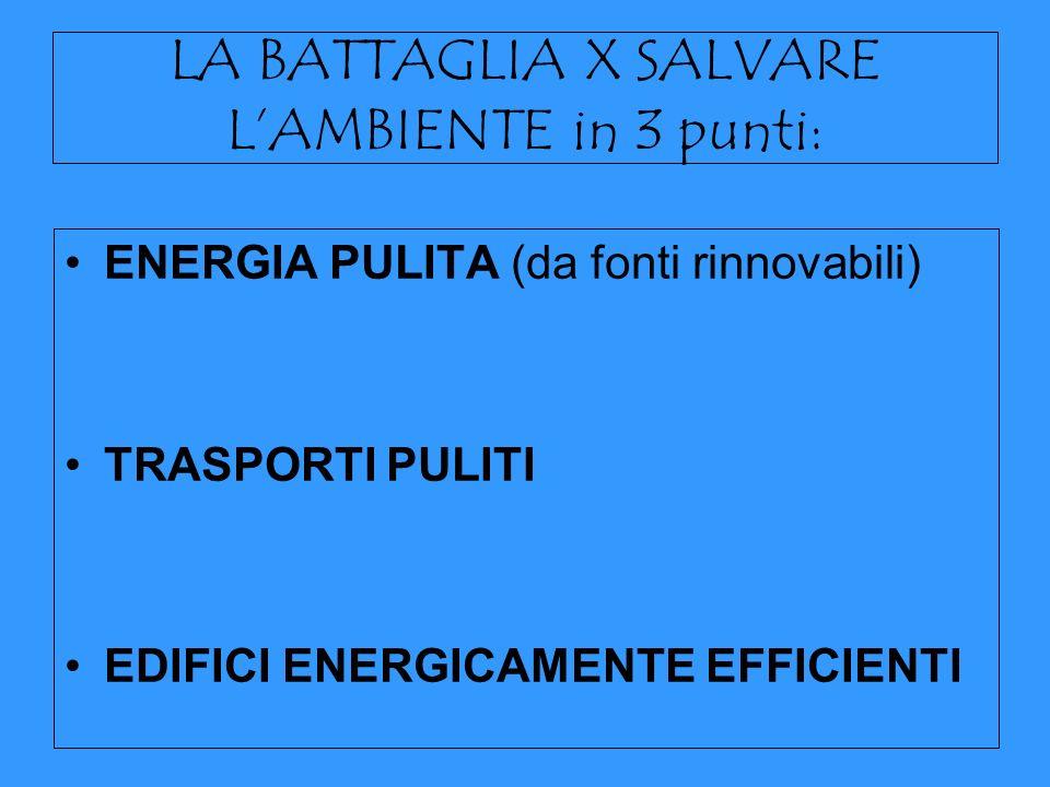 LA BATTAGLIA X SALVARE L'AMBIENTE in 3 punti: