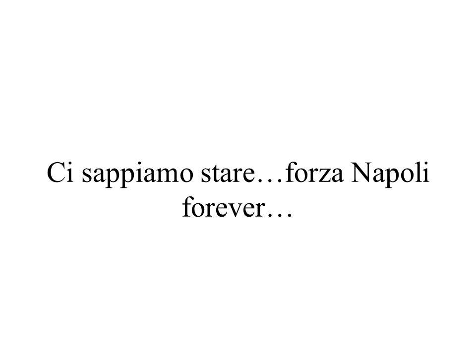 Ci sappiamo stare…forza Napoli forever…