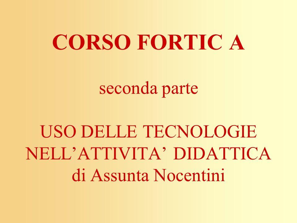 CORSO FORTIC A seconda parte USO DELLE TECNOLOGIE NELL'ATTIVITA' DIDATTICA di Assunta Nocentini