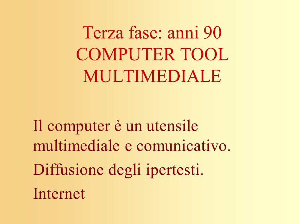 Terza fase: anni 90 COMPUTER TOOL MULTIMEDIALE