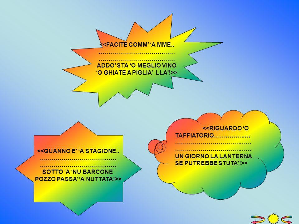<<FACITE COMM' 'A MME.. ………………………………… ADDO' STA 'O MEGLIO VINO