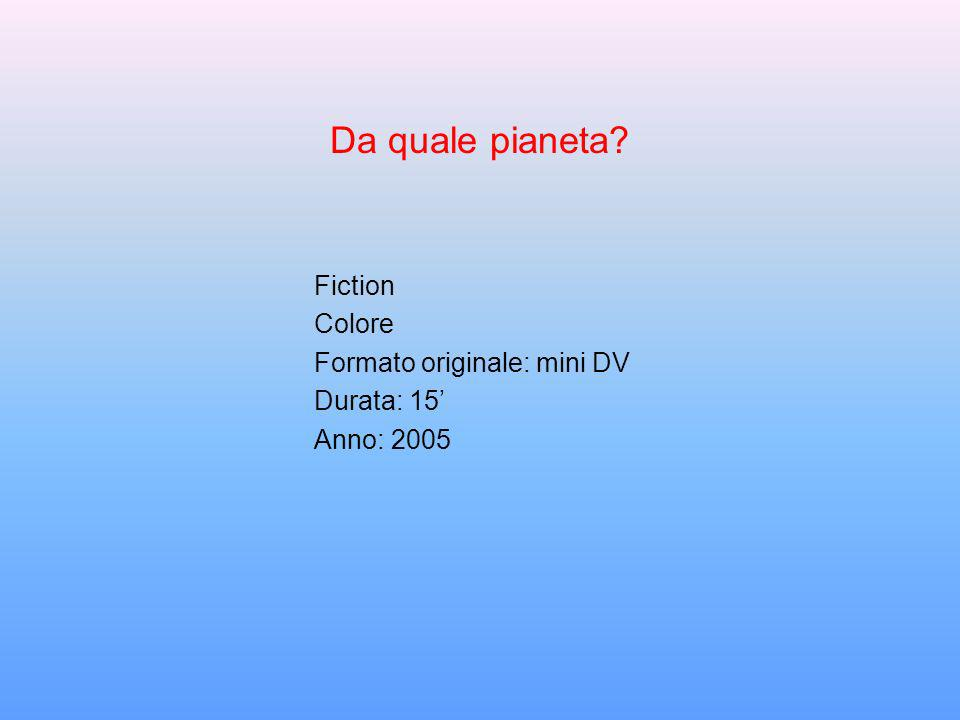 Da quale pianeta Fiction Colore Formato originale: mini DV
