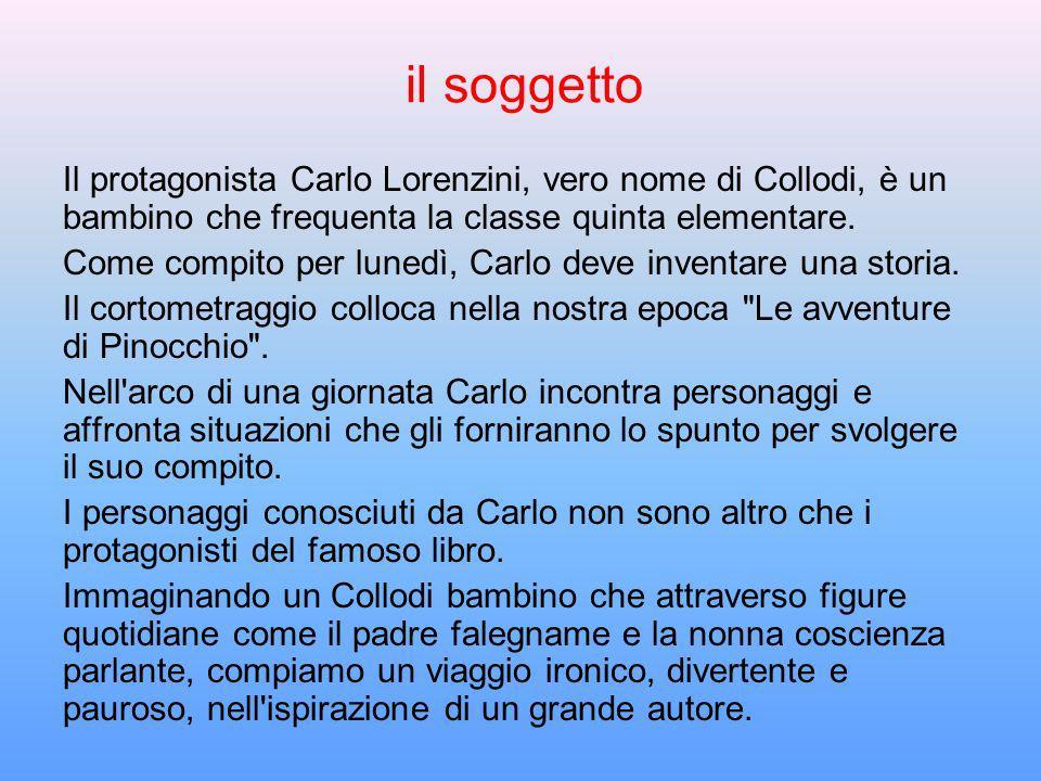il soggettoIl protagonista Carlo Lorenzini, vero nome di Collodi, è un bambino che frequenta la classe quinta elementare.