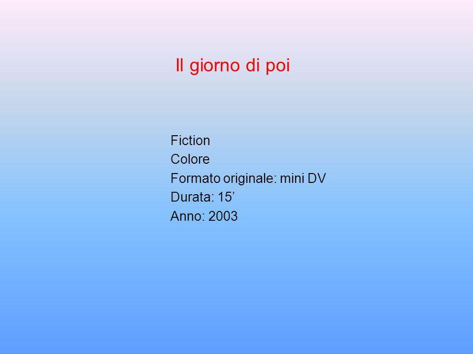 Il giorno di poi Fiction Colore Formato originale: mini DV Durata: 15'
