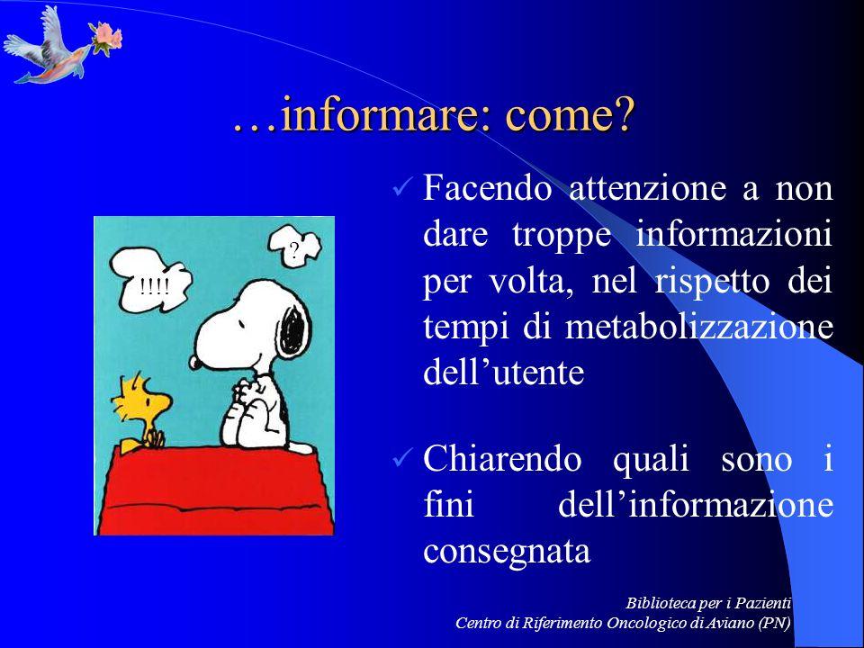 …informare: come Facendo attenzione a non dare troppe informazioni per volta, nel rispetto dei tempi di metabolizzazione dell'utente.