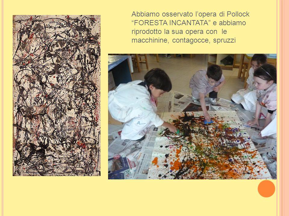 Abbiamo osservato l'opera di Pollock FORESTA INCANTATA e abbiamo riprodotto la sua opera con le macchinine, contagocce, spruzzi