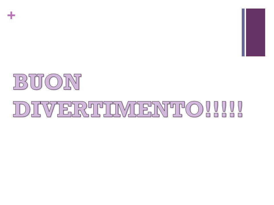 BUON DIVERTIMENTO!!!!!