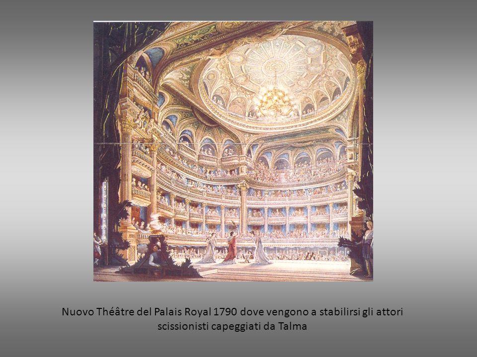 Nuovo Théâtre del Palais Royal 1790 dove vengono a stabilirsi gli attori scissionisti capeggiati da Talma
