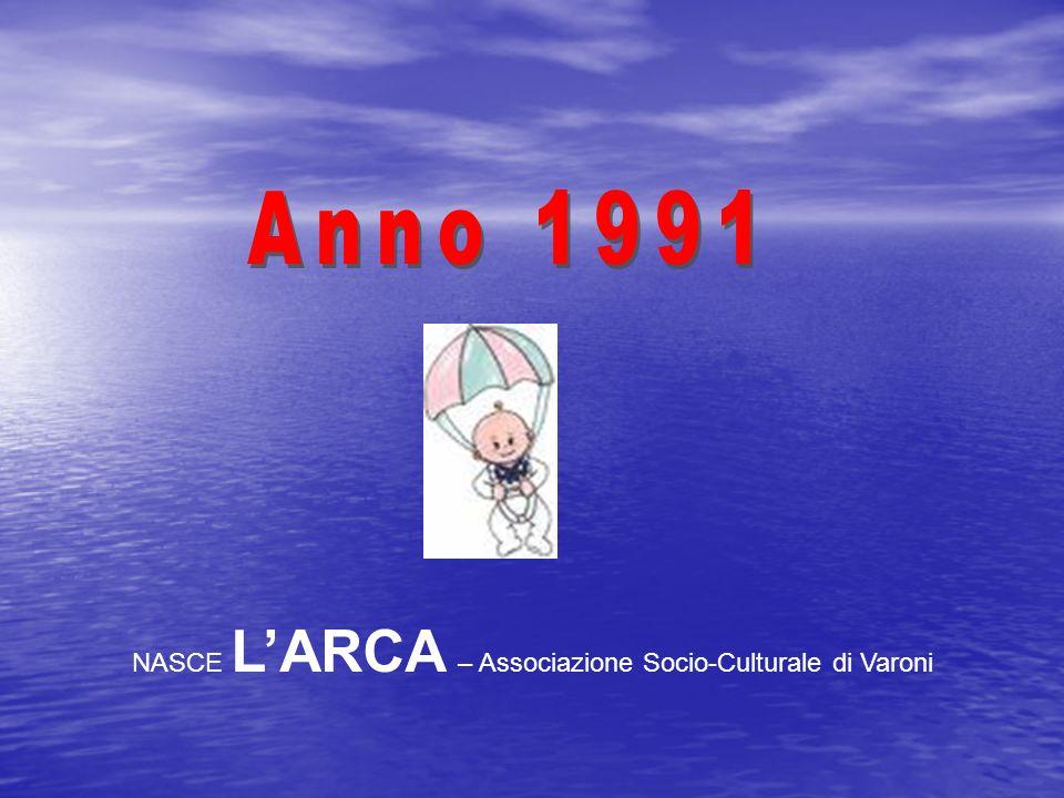 Anno 1991 NASCE L'ARCA – Associazione Socio-Culturale di Varoni