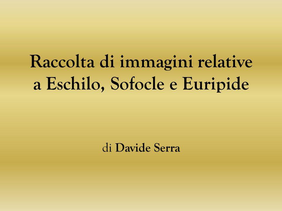Raccolta di immagini relative a Eschilo, Sofocle e Euripide