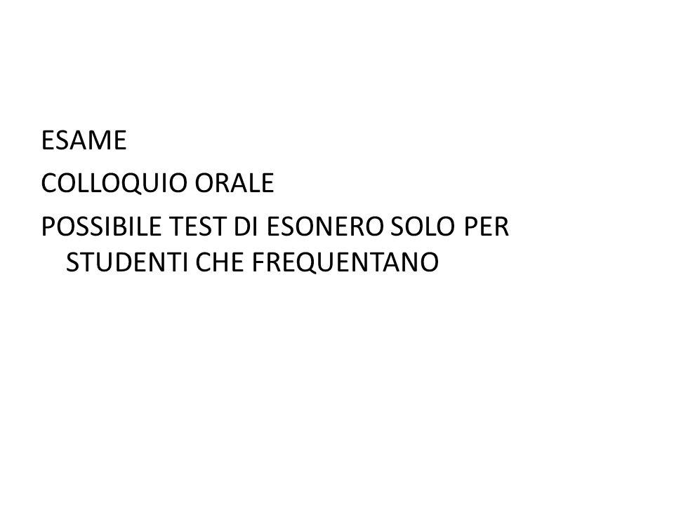 ESAME COLLOQUIO ORALE POSSIBILE TEST DI ESONERO SOLO PER STUDENTI CHE FREQUENTANO