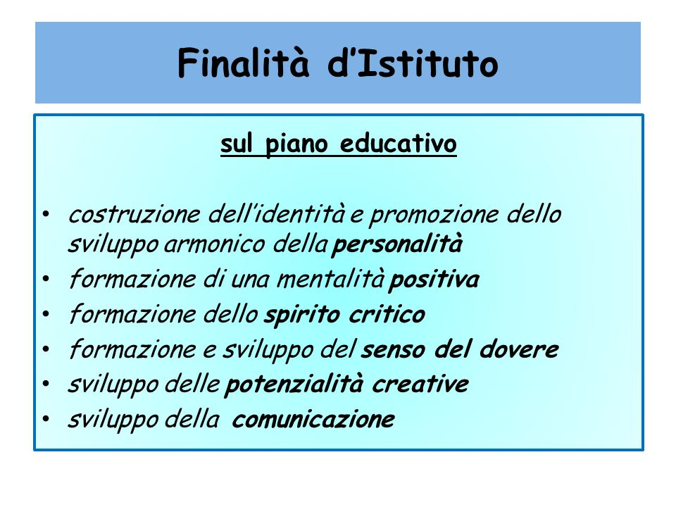 Finalità d'Istituto sul piano educativo. costruzione dell'identità e promozione dello sviluppo armonico della personalità.