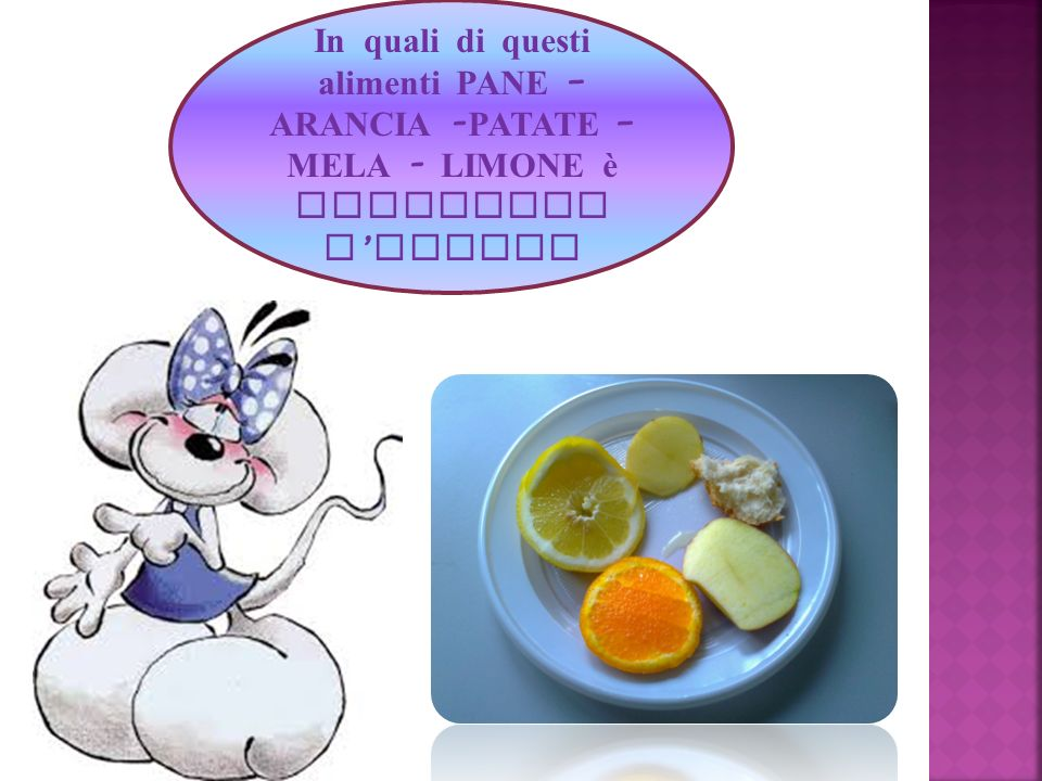 In quali di questi alimenti PANE – ARANCIA -PATATE – MELA - LIMONE è contenuto l'amido