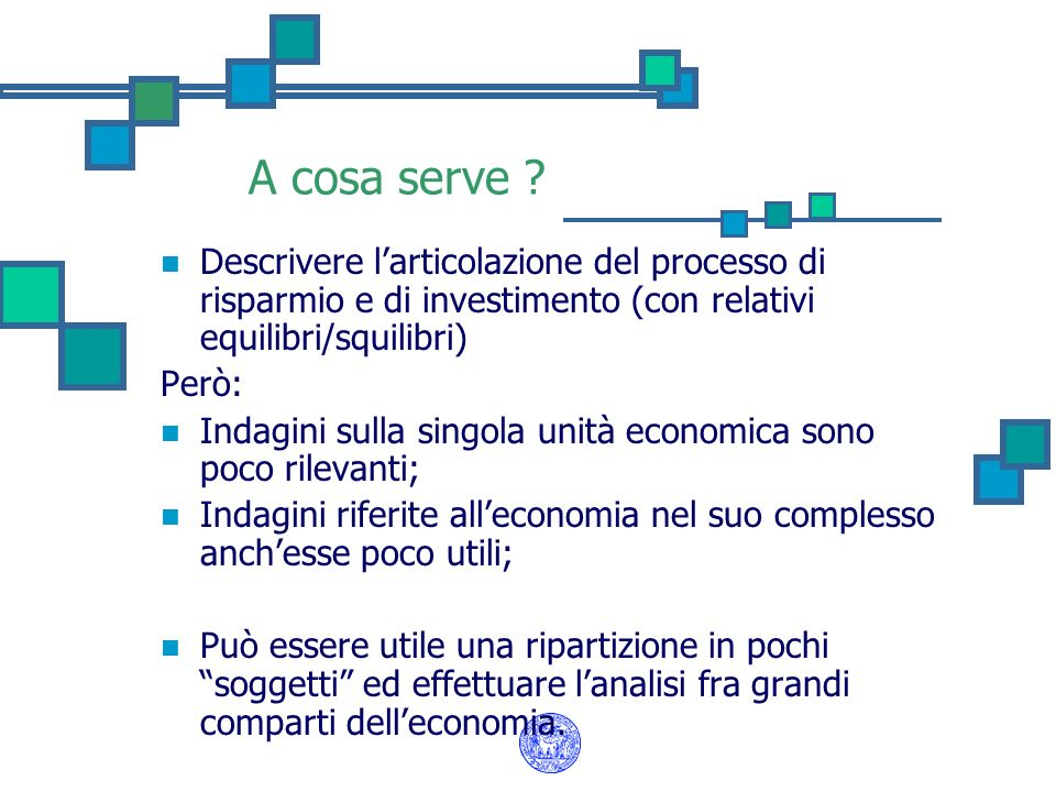 A cosa serve Descrivere l'articolazione del processo di risparmio e di investimento (con relativi equilibri/squilibri)