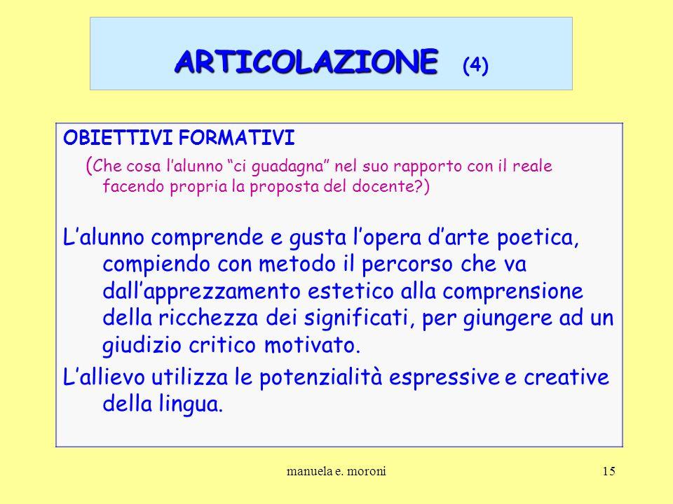 ARTICOLAZIONE (4) OBIETTIVI FORMATIVI. (Che cosa l'alunno ci guadagna nel suo rapporto con il reale facendo propria la proposta del docente )
