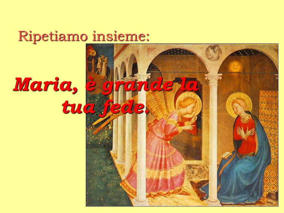 Maria, è grande la tua fede.
