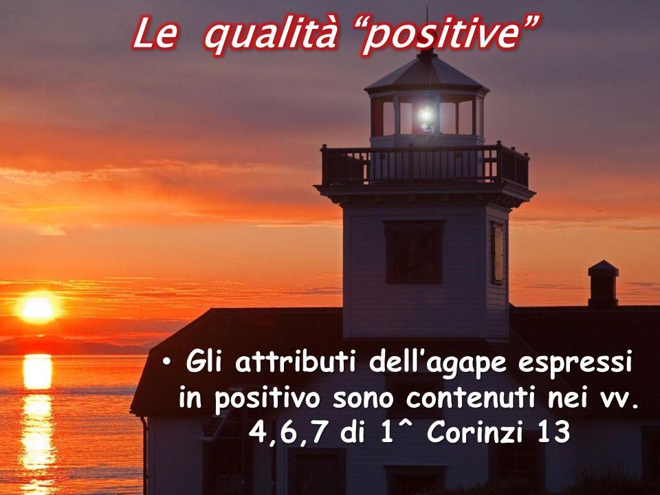 Le qualità positive Gli attributi dell'agape espressi in positivo sono contenuti nei vv.
